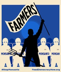 Farmers Against Monsanto, courtesy of fooddemocracynow.org