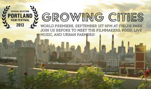URBAN FARMING TO THE BIG SCREEN, GROWING CITIES PREMIERS AT THE PORTLAND FILM FESTIVAL