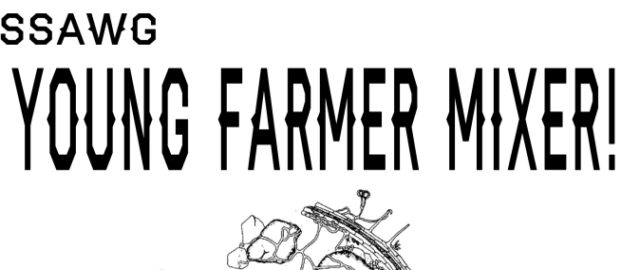 January 18th: SSAWG Young Farmer Mixer!